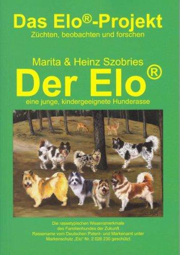 9783000034275: Das Elo-Projekt. Züchten, beobachten, forschen: Band 1: Der Elo - eine junge, kindergeeignete Hunderasse