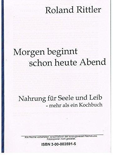 9783000035913: Morgen beginnt schon heute Abend: Nahrung für Seele und Leib - mehr als ein Kochbuch (Livre en allemand)