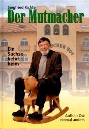 Siegfried Richter: Der Mutmacher - Ein Sachse: Richter: