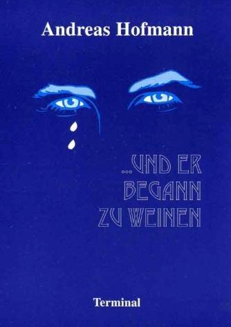 und er begann zu weinen: Andreas Hofmann