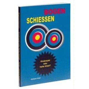9783000055157: Bogenschiessen: Kinderspiele oder harte Arbeit? Eine Fortsetzung des Erfolgsbuches Von 0 auf 1300. Einzigartig in seiner Vielfalt und Fülle von ... für jedermann, ob Anfänger oder Trainer