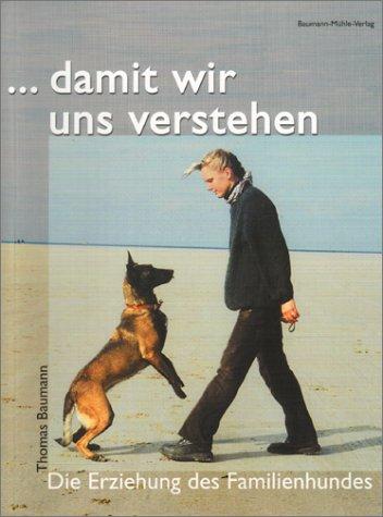 9783000061738: damit wir uns verstehen: Die Erziehung des Familienhundes