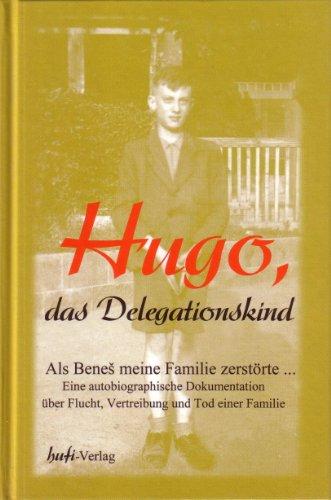 9783000067136: Hugo das Delegationskind - Als Benes meine Familie zerstörte: Autobiographische Dokumentation. Schicksal eines Zwölfjährigen über Flucht, Vertreibung und Tod seiner Familie (Livre en allemand)