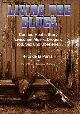 9783000070204: Canned Heat - Living the Blues: Canned Heat's Story zwischen Musik, Drogen, Tod, Sex und Überleben