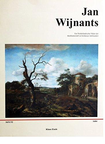 9783000072208: Jan Wijnants (1631/32-1684): Ein niederländischer Maler der Ideallandschaft im Goldenen Jahrhundert : mit umfassendem Oeuvrekatalog (Bonte'sche Bibliothek für Kunst- und Kulturgeschichte)
