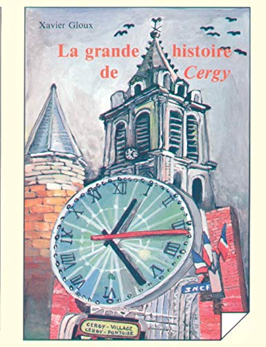 La Grande Histoire de Cergy: Xaviers Gloux