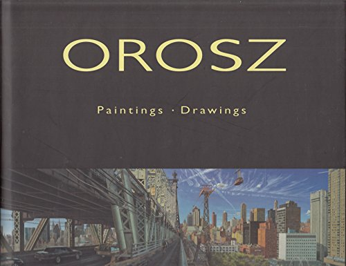 Andreas Orosz: N.Y. Queensboro Bridge and Other Themes, Paintings Drawings 1993-2001