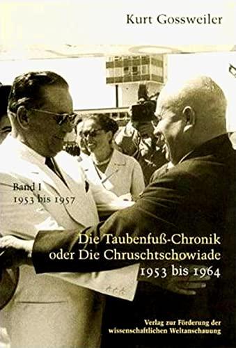 Die Taubenfusschronik oder Die Chruschtschowiade 1 : 1953-1964 - Kurt Gossweiler