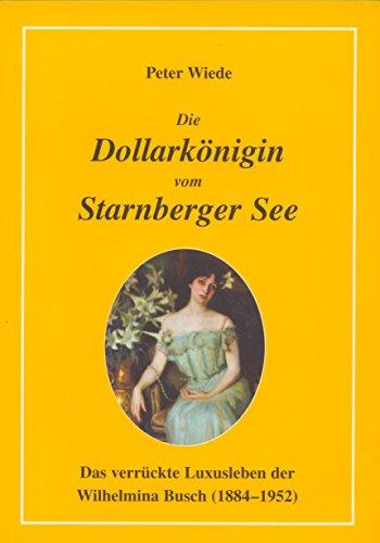 9783000089855: Die Dollarkönigin vom Starnberger See: Das verrückte Luxusleben der Wilhelmina Busch (1848-1952)