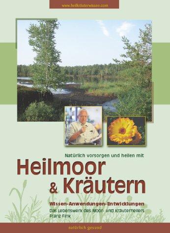 9783000099540: Natürlich vorsorgen und heilen mit Heilmoor und Kräutern: Wissen-Anwendungen-Entwicklungen