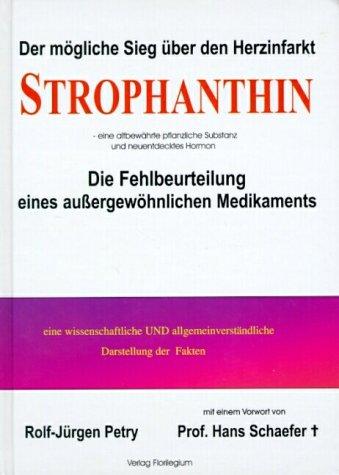9783000101496: Strophanthin. Der mögliche Sieg über den Herzinfarkt. Die Fehlbeurteilung eines außergewöhnlichen Medikaments.