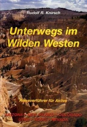 9783000108976: Unterwegs im Wilden Westen: Reiseverf�hrer f�r Aktive. Arizona, New Mexiko, Colorado, Utha, Texas, Nevada