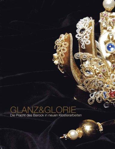 9783000111099: Glanz & Glorie. Die Pracht des Barock in neuen Klosterarbeiten