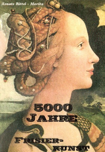 9783000114915: 5000 Jahre Frisierkunst: Historische Frisuren für Maskenbildner