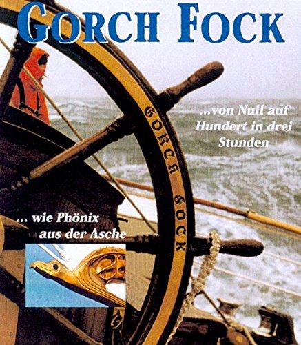 9783000121760: SSS Gorch Fock: ...von Null auf Hundert in drei Stunden. ...wie Phönix aus der Asche