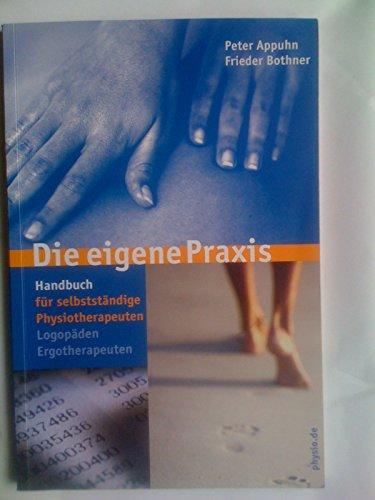 9783000124938: Die eigene Praxis. Handbuch für selbstständige Physiotherapeuten, Logopäden, Ergotherapeuten