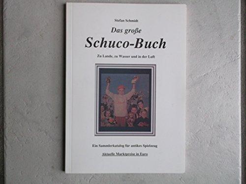 9783000126444: Das grosse Schuco Buch: Zu Lande, zu Wasser und in der Luft - Ein Sammlerkatalog für antikes Spielzeug. Mit Sammlerpreisen für drei unterschiedliche Erhaltungszustände