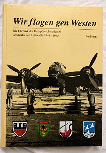 9783000132919: Wir flogen gen Westen: Die Chronik des Kampfgeschwaders 6 der deutschen Luftwaffe 1941-1945