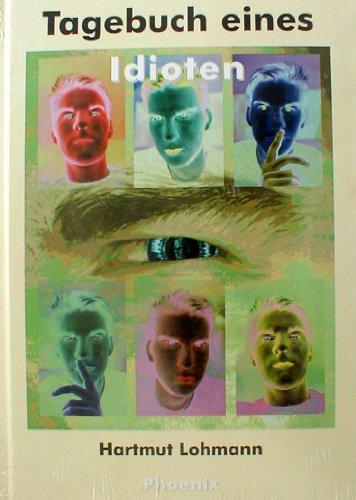 9783000135040: Tagebuch eines Idioten. Ein Buch für Menschen und solche, die es werden wollen