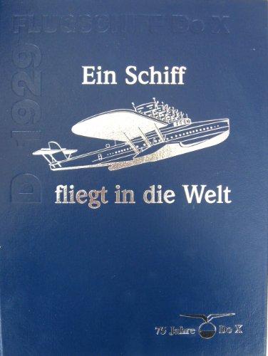 Ein Schiff fliegt in die Welt. 75 Jahre Dornier-Flugschiff Do X D-1929.: Hormann, Jörg-Michael: