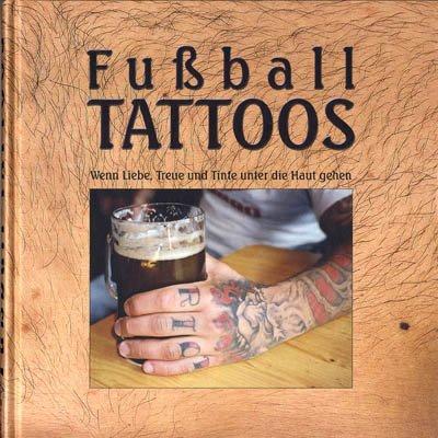 9783000147821: Fussball Tattoos - Wenn Liebe, Treue und Tinte unter die Haut gehen - Das Fussball Tattoo Buch