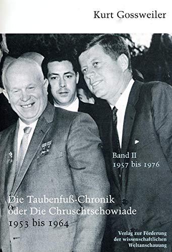 Die Taubenfuß-Chronik oder die Chruschtschowiade 1953 bis 1964, Bd. 2: 1957-1976 - Gossweiler Kurt