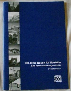 9783000158483: 100 Jahre Bauen für Neukölln: Eine kommunale Baugeschichte