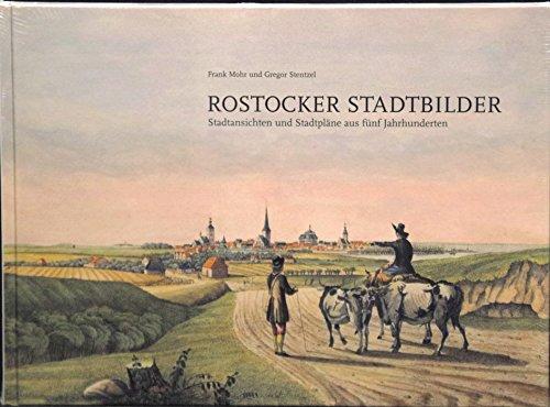 9783000162671: Rostocker Stadtbilder Stadtansichten und Stadtplaene aus fuenf Jahrhunderten; Rostock im Wandel der Zeit; Anmerkungen zu historischen Stadtbildern