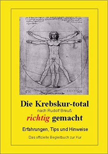 9783000162862: Die Krebskur-total nach Rudolf Breuss richtig gemacht - Erfahrungen, Tipps und Hinweise - Das offizielle Begleitbuch zur Kur