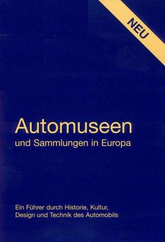 9783000163777: Automuseen und Sammlungen in Europa: Ein F�hrer durch Historie, Kultur, Design und Technik des Automobils
