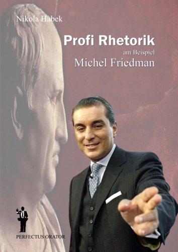 9783000166495: Profi Rhetorik am Beispiel Michel Friedman: Perfectus Orator