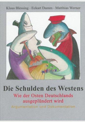 9783000166792: Die Schulden Des Westens: Wie Der Osten Deutschlands Ausgeplündert Wird: Argumentation Und Dokumentation