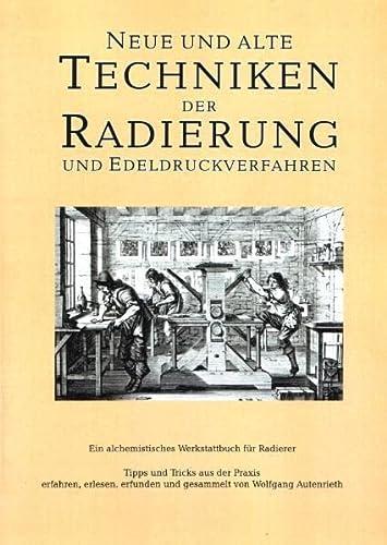 9783000167577: Neue und alte Techniken der Radierung und der Edeldruckverfahren -Vom