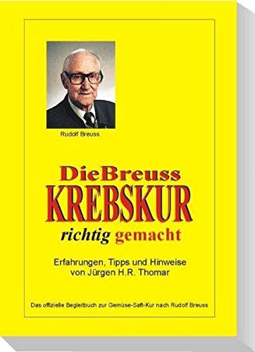 9783000169854: Die Breuss Krebskur richtig gemacht: Das offizielle Begleitbuch zur Gemüse-Saft-Kur nach Rudolf Breuss