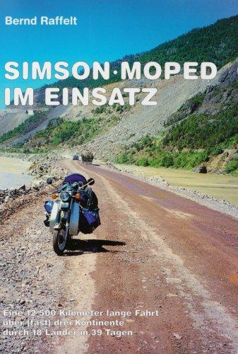 9783000178269: Simson-Moped im Einsatz: Eine 12.500 Kilometer lange Fahrt über (fast) drei Kontinente durch 18 Länder in 39 Tagen