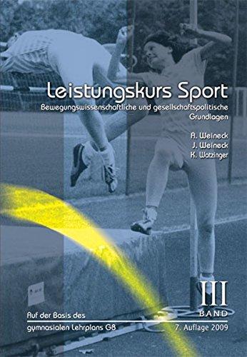 Leistungskurs Sport 03: Bewegungswissenschaftliche und gesellschaftspolitische Grundlagen: Anka Weineck; Jürgen