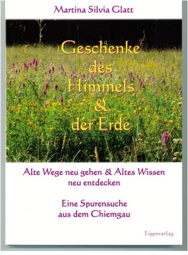 9783000186196: Geschenke des Himmels & der Erde - Alte Wege neu gehen & Altes Wissen neu entdecken - Eine Spurensuche aus dem Chiemgau (Livre en allemand)