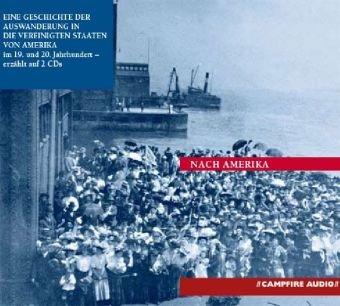 9783000187896: Nach Amerika. 2 CDs: Die Geschichte der Auswanderung in die Vereinigten Staaten von Amerika im 19. und 20. Jahrhundert