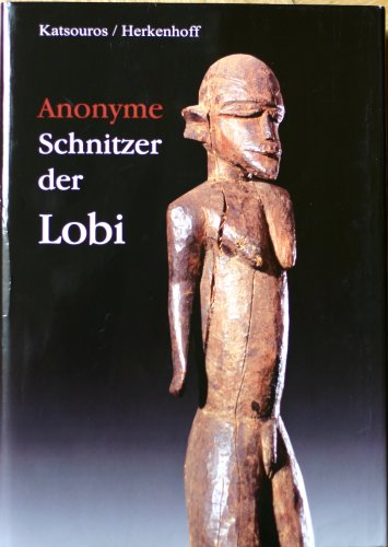 9783000191657: Anonymous Wood Carvers of the Lobi / Les sculpteurs anonymes Lobi / Anonyme Schnitzer der Lobi