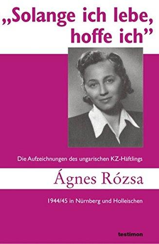 9783000196744: Solange ich lebe, hoffe ich: Die Aufzeichnungen des ungarischen KZ-H�ftlings �gnes R�zsa 1944/45 in N�rnberg und Holleischen