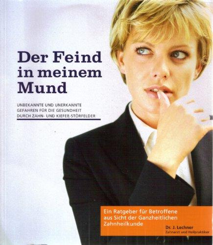 9783000200489: Der Feind in meinem Mund - Unbekannte und unerkannte Gefahren für die Gesundheit durch Zahn- und Kiefer-Störfelder (Livre en allemand)
