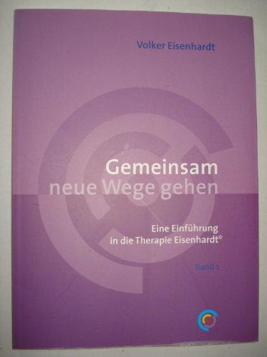 9783000204012: Gemeinsam neue Wege gehen: Eine Einführung in die Therapie Eisenhardt - Band 1