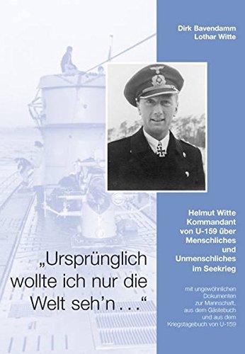 9783000206450: Ursprünglich wollte ich nur die Welt seh'n: Helmut Witte - Kommandant von U-159 über Menschliches und Unmenschliches im Seekrieg (Livre en allemand)