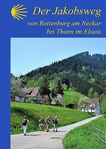 9783000208683: Der Jakobsweg von Rottenburg am Neckar bis Thann im Elsass: Ausführliche Wegebeschreibung