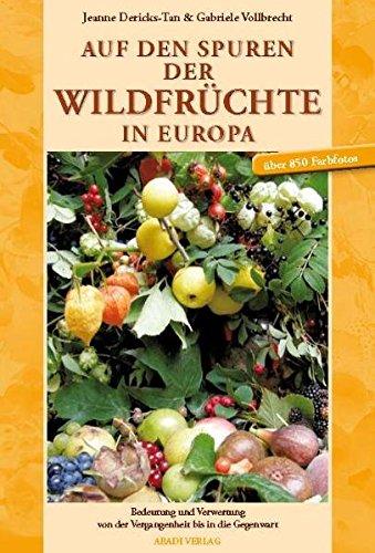 9783000211294: Auf den Spuren der Wildfrüchte in Europa: Bedeutung und Verwertung von der Vergangenheit bis in die Gegenwart