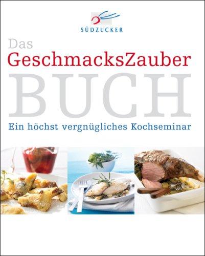 9783000215377: Das GeschmacksZauber Buch: Ein höchst vergnügliches Kochseminar