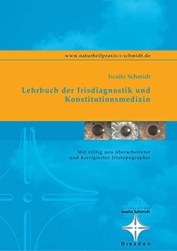 Lehrbuch der Irisdiagnostik und Konstitutionsmedizin: Iwailo Schmidt