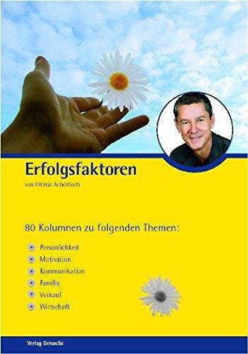 9783000218040: Erfolgsfaktoren: 80 Kolumnen zu folgenden Themen: Persönlichkeit, Motivation, Kommunikation, Familie, Verkauf und Wirtschaft