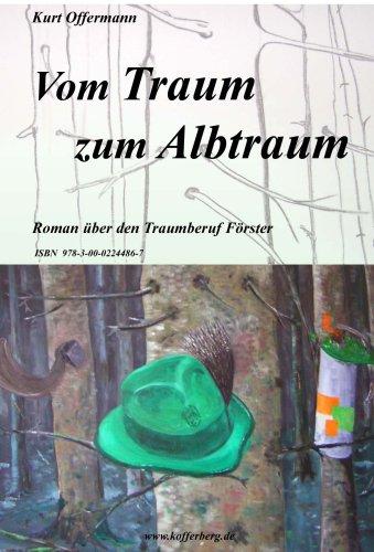 9783000224867: Vom Traum zum Albtraum: Roman über den Traumberuf Förster (Livre en allemand)