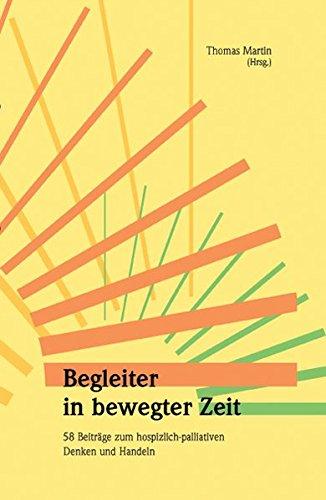 9783000234194: Begleiter in bewegter Zeit: 58 Beiträge zum hospizlich-palliativen Denken und Handeln